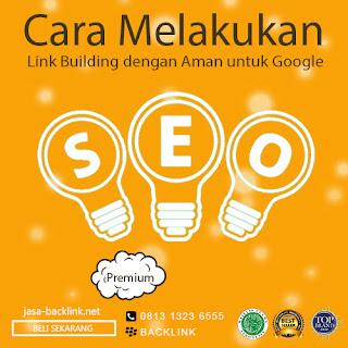 Cara Melakukan Link Building dengan Aman untuk Google
