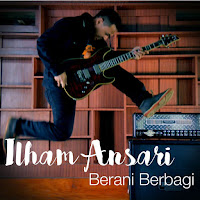 Lirik Lagu Ilham Ansari Berani Berbagi