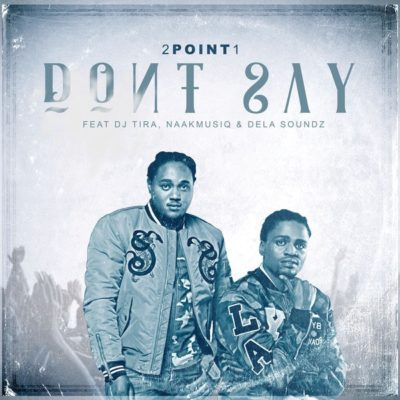 Afro House) 2Point1 Ft  DJ Tira - Dont Say ( 2019) DOWNLOAD