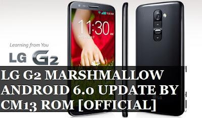 LG G2 MARSHMALLOW 6.0 UPDATE VIA CM13 CUSTOM ROM