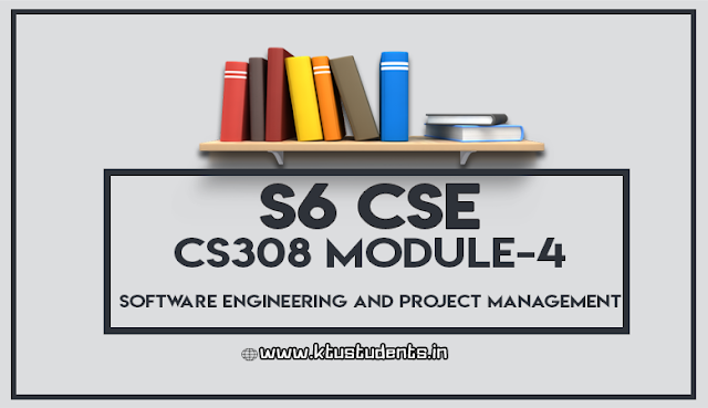 APJA KTU B.Tech Sixth Semester Computer Science and Engineering Branch Subject Software Engineering and Project Management (CS308) Module-4 Lecture Note