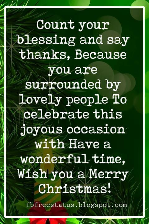 Christmas Card Greetings Wording, Count your blessing and say thanks, Because you are surrounded by lovely people To celebrate this joyous occasion with Have a wonderful time, Wish you a Merry Christmas!