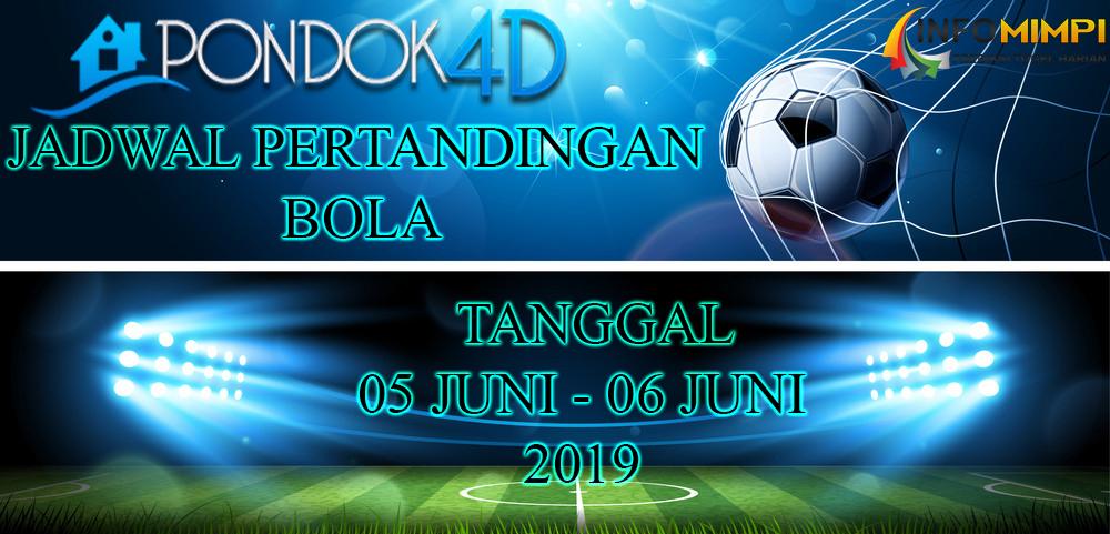 JADWAL PERTANDINGAN BOLA TANGGAL 05 JUNI – 06 JUNI 2019