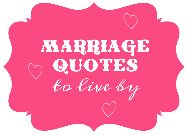 Marriage Quotes To Live By Love And Marriage