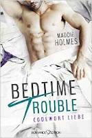 http://www.romance-edition.com/programm-2017/bedtime-trouble-codewort-liebe-von-maddie-holmes/