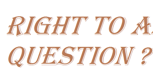 RIGHT TO ASK QUESTION