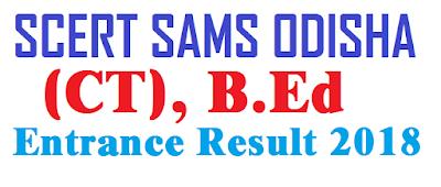 SCERT SAMS Odisha D.ElEd (CT), B.Ed Entrance Result 2018 declare date