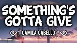 Camila Cabello - Something's Gotta Give