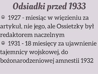1927 - miesiąc w więzieniu za artykuł, nie jego, ale Ossietzky był redaktorem naczelnym       1931 - 18 miesięcy za ujawnienie tajemnicy wojskowej, do bożonarodzeniowej amnestii 1932