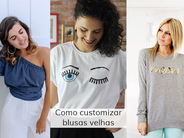 DIY 10 ideias de como customizar blusas velhas