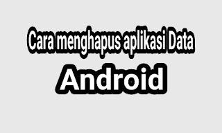 Cara menghapus aplikasi data di android