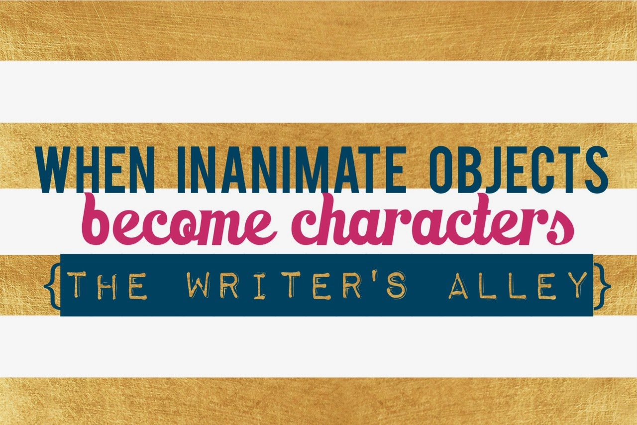 the writers alley when inanimate objects become characters some of my favorite characters in a story are the ones who can t even talk and no i m not talking about some kind of magical realism or fantasy at least