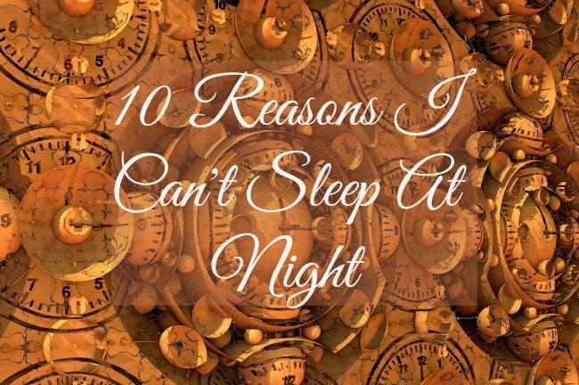 10-reasons-i-can't-sleep-at-night-text-over-image-of-clocks