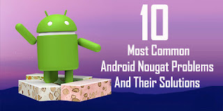 Android 7.0 Nougat Problems And Their Solutions