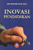 INOVASI PENDIDIKAN Pengarang : Udin Syaefudin Sa'ud, Ph.D. Penerbit : Alfabeta
