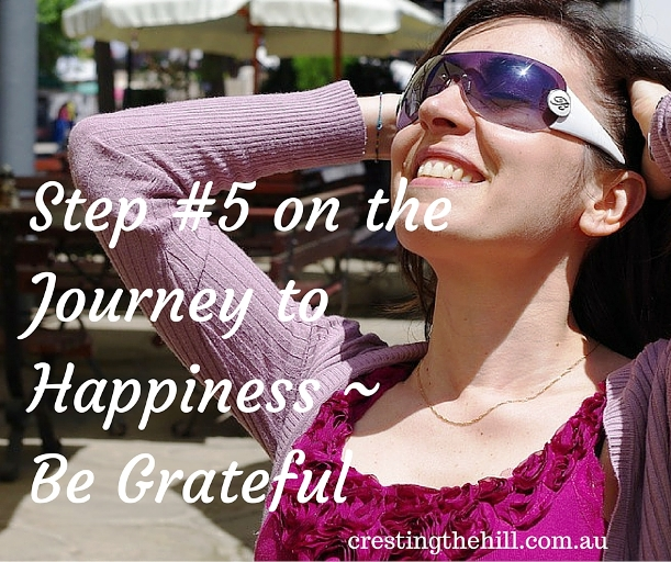 Step #5 on the Journey to Happiness ~ Be Grateful for all the positive things in your life