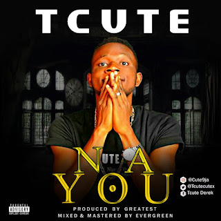 Music : Tcute – Na You (Prod By Greatést)
