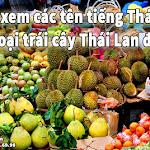 Hãy xem các tên tiếng Thái của các loại trái cây Thái Lan đang bán ?