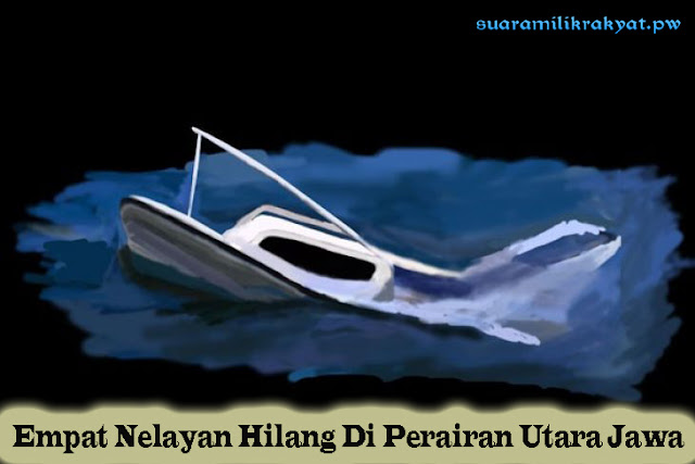Empat Nelayan Hilang Di Perairan Utara Jawa