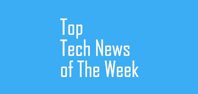 This weel Top tech news