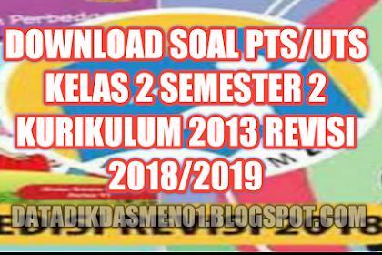 Download Soal PTS/UTS Kelas 2 Semester 2 Kurikulum 2013 Revisi 2018/2019
