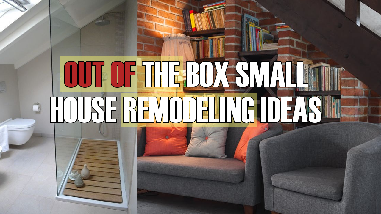 Out of The Box Small House Remodeling Ideas
