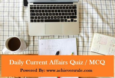 Daily Current Affairs MCQ- 6th And 7th August, 2017