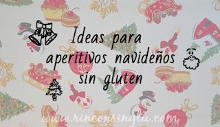 http://www.rinconsinglu.com/2016/12/ideas-aperitivos-navidad-sin-gluten.html