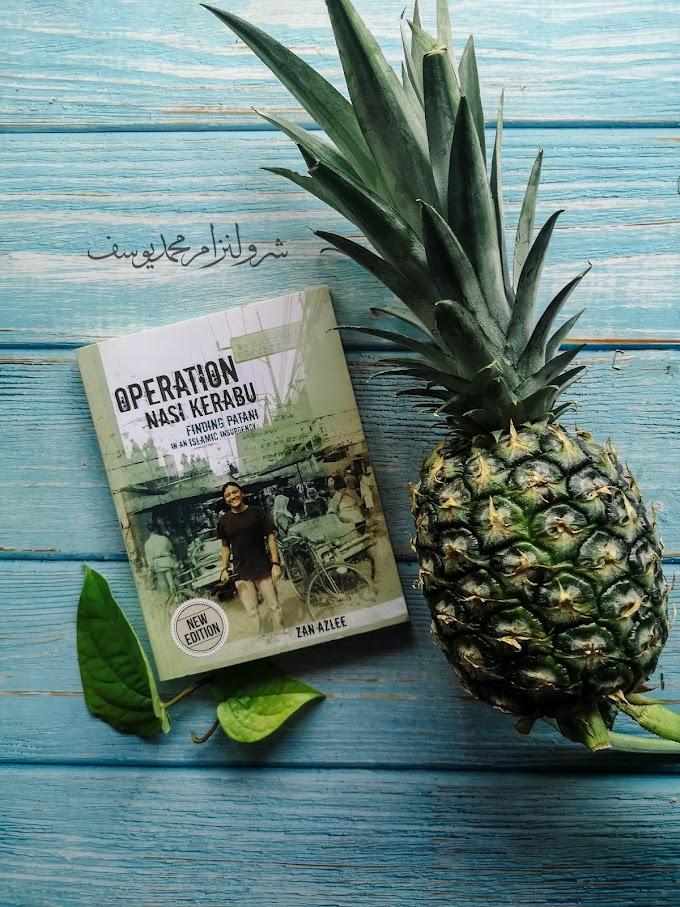 [Buku] Operation Nasi Kerabu: Finding Patani in an Islamic Insurgency Oleh Zan Azlee