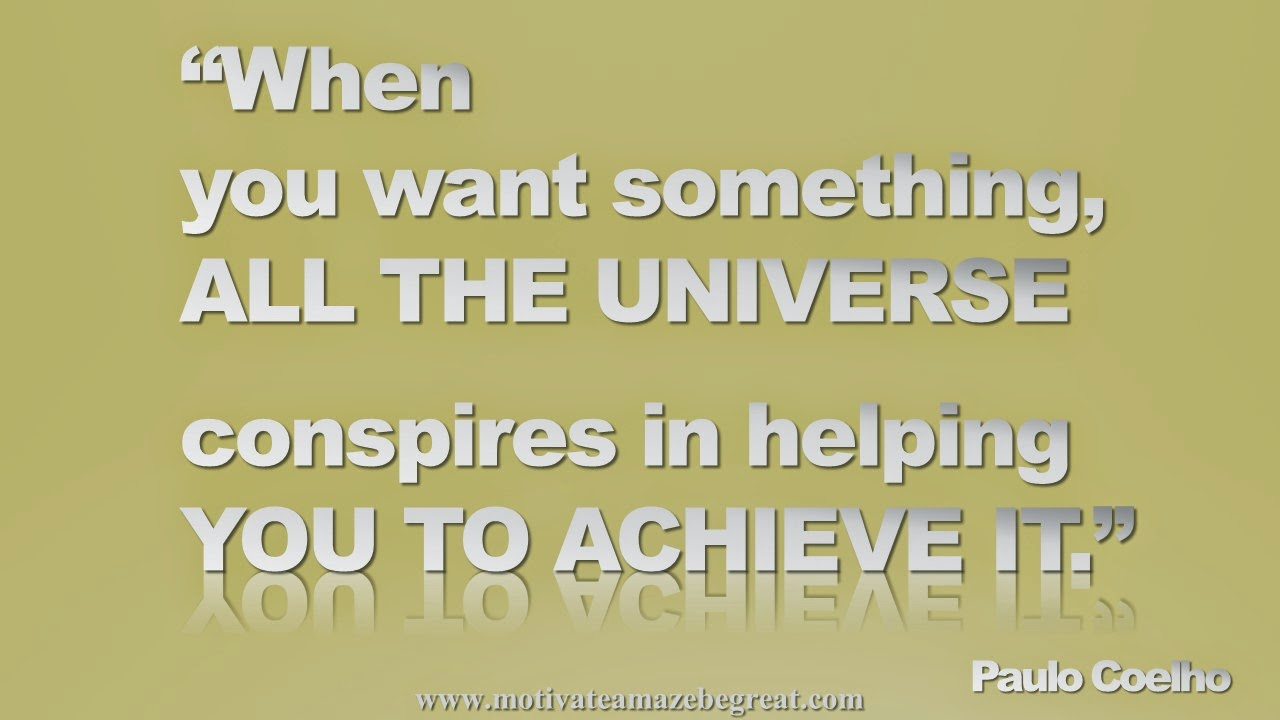 Picture quote featured in our Inspirational Picture Quotes To Achieve Success in Life: When you want something, all the universe conspires in helping you to achieve it. - Paulo Coelho
