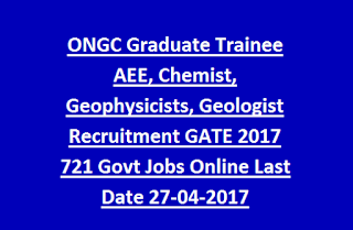 ONGC Graduate Trainee AEE, Chemist, Geophysicists, Geologist Recruitment GATE 2017 721 Govt Jobs Online Last Date 27-04-2017