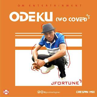 JFortune – Odekun ( WO! Cover)   @goodmanbigman