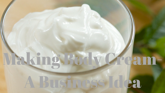 Making body cream - a business idea