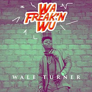 MUSIC: Wale Turner ft Pheelz - Wa FreakN' Wu
