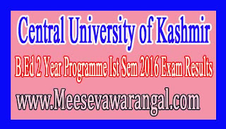 Central University of Kashmir B.Ed 2 Year Programme Ist Sem 2016 Exam Results