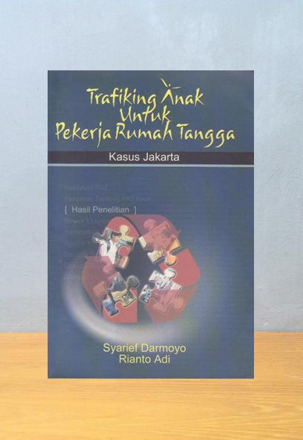 TRAFFICKING ANAK UNTUK PEKERJA RUMAH TANGGA, Syarief Darmoyo & Rianto Adi