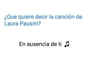 Laura Pausini En Ausencia de Ti Significado de la Canción.