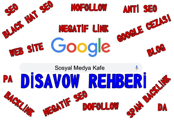 Google Disavow Nasıl Kullanılır- Negatif Geri Bağlantıları Reddetme