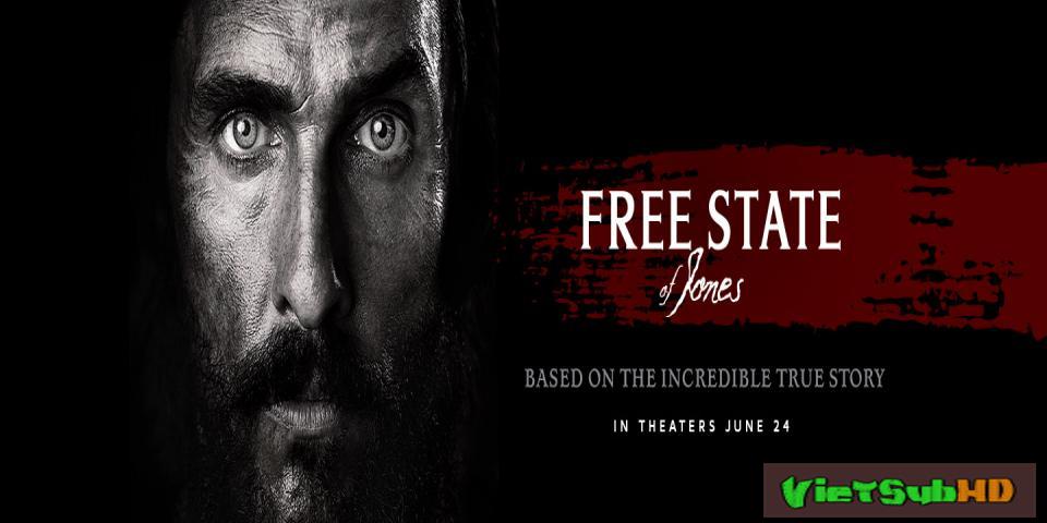 Phim Tuyên Ngôn Tự Do Của Jones VietSub HD | Free State Of Jones 2016