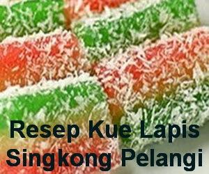 Resep Kue Lapis Singkong Pelangi Lembut dan Enak
