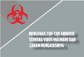 Mengetahui Ciri HP Android Terkena Virus dan Cara Mengatasinya