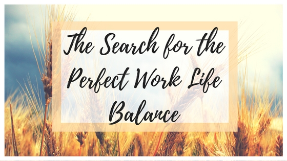 The Search for the Perfect Work Life Balance