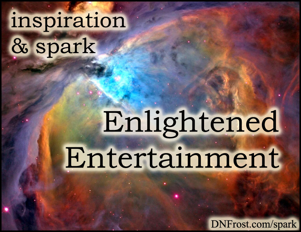 Enlightened Entertainment: stories for a new paradigm http://www.dnfrost.com/2016/05/enlightened-entertainment-inspiration.html #TotKW Inspiration and spark by D.N.Frost @DNFrost13 Part of a series.