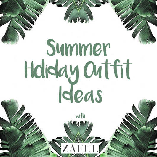 Summer Holiday Outfit Ideas with ZAFUL - CHELSHEAFLO
