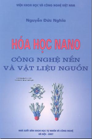 SÁCH SCAN - Hóa học nano - Công nghệ nền và vật liệu nguồn (Nguyễn Đức Nghĩa)