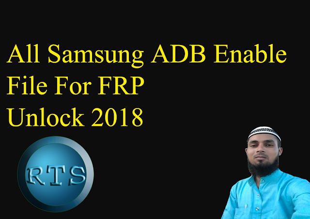 All Samsung ADB Enable File For FRP Unlock 2018