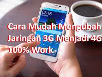 Cara Mudah Mengubah Jaringan 3G Menjadi 4G 100% Work