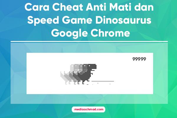 Cara Cheat Anti Mati dan Speed Game Dinosaurus Google Chrome