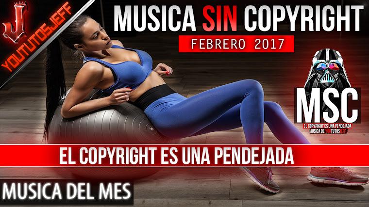 Música sin copyright | Febrero - 2017 | ElCopyrightEsUnaPendejada