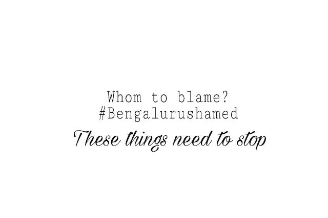 #Bengalurushamed - whom to blame?